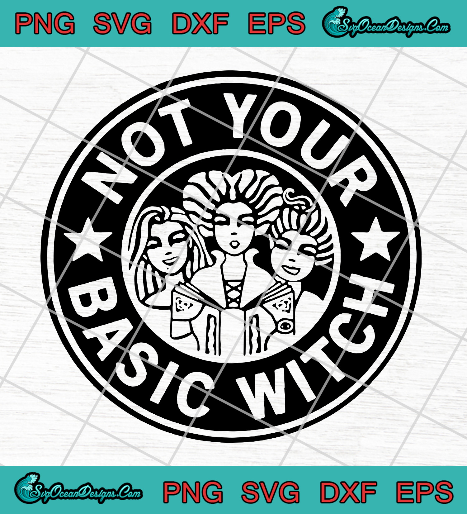 Hocus Pocus Not Your Basic Witch Starbucks Svg Png Eps Dxf Designs Digital Download