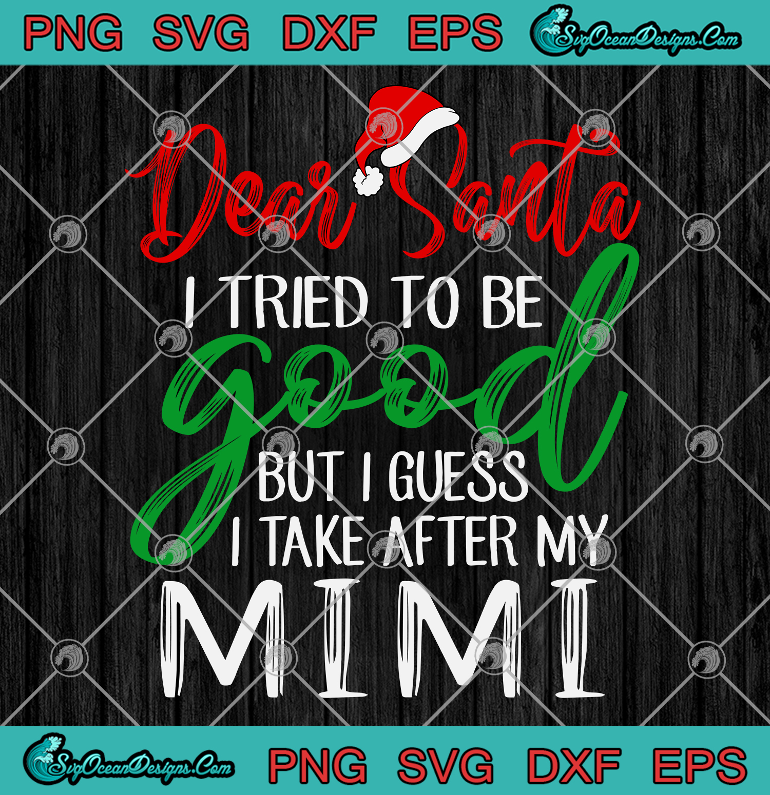 Dear Santa I Tried To Be Good But I Take After My Mimi Svg Png Eps Dxf Mimi Christmas Cricut Silhouette Cameo Svg Designs Digital Download