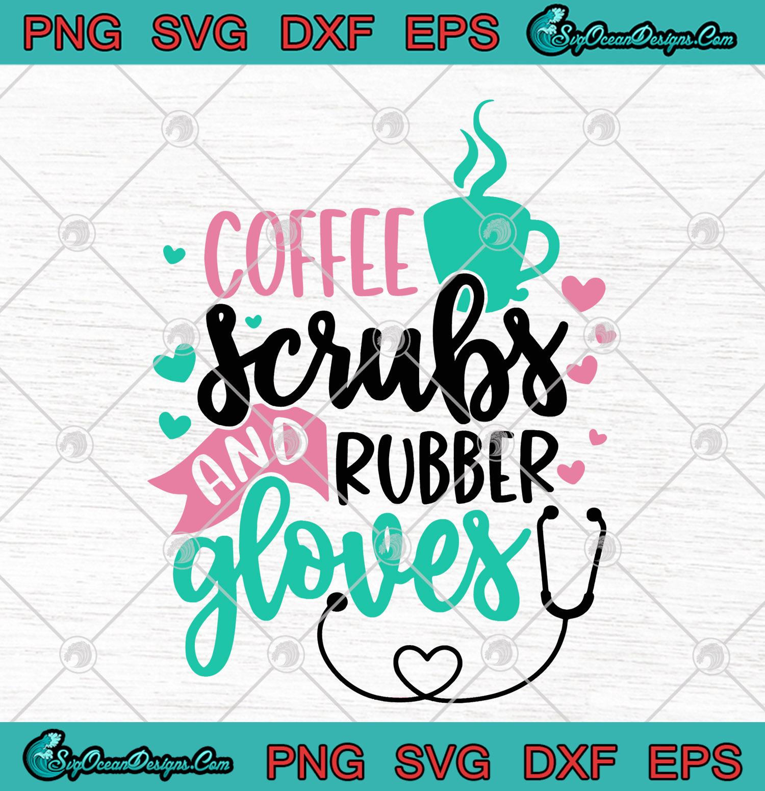 Coffee Scrubs And Rubber Gloves Svg Png Eps Dxf Love Coffee Love Nurse 2020 Cricut File Silhouette Art Designs Digital Download
