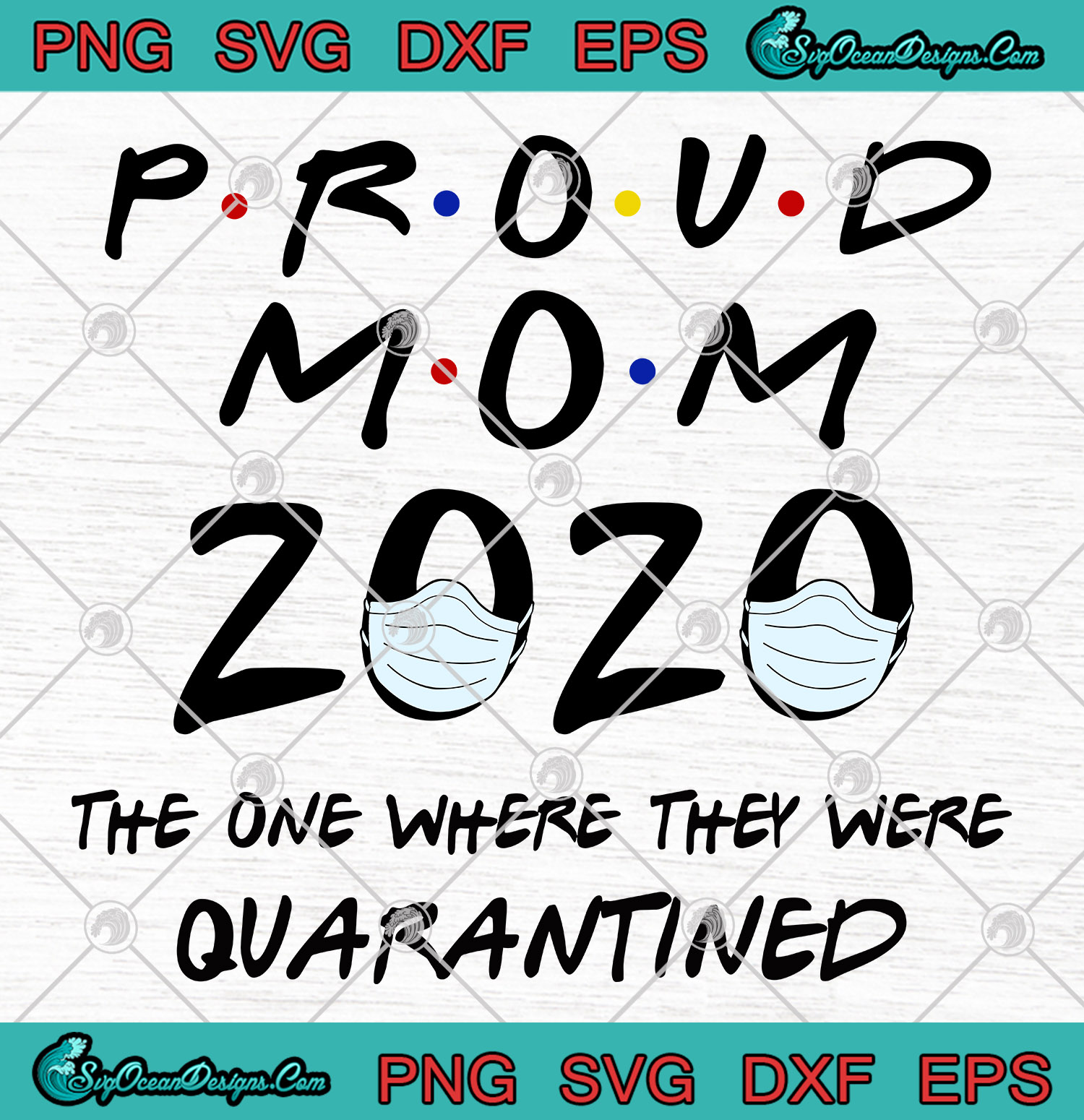 Proud Mom 2020 The One Where They Were Quarantined Proud Mom 2020 Funny Cricut File Art Designs Digital Download