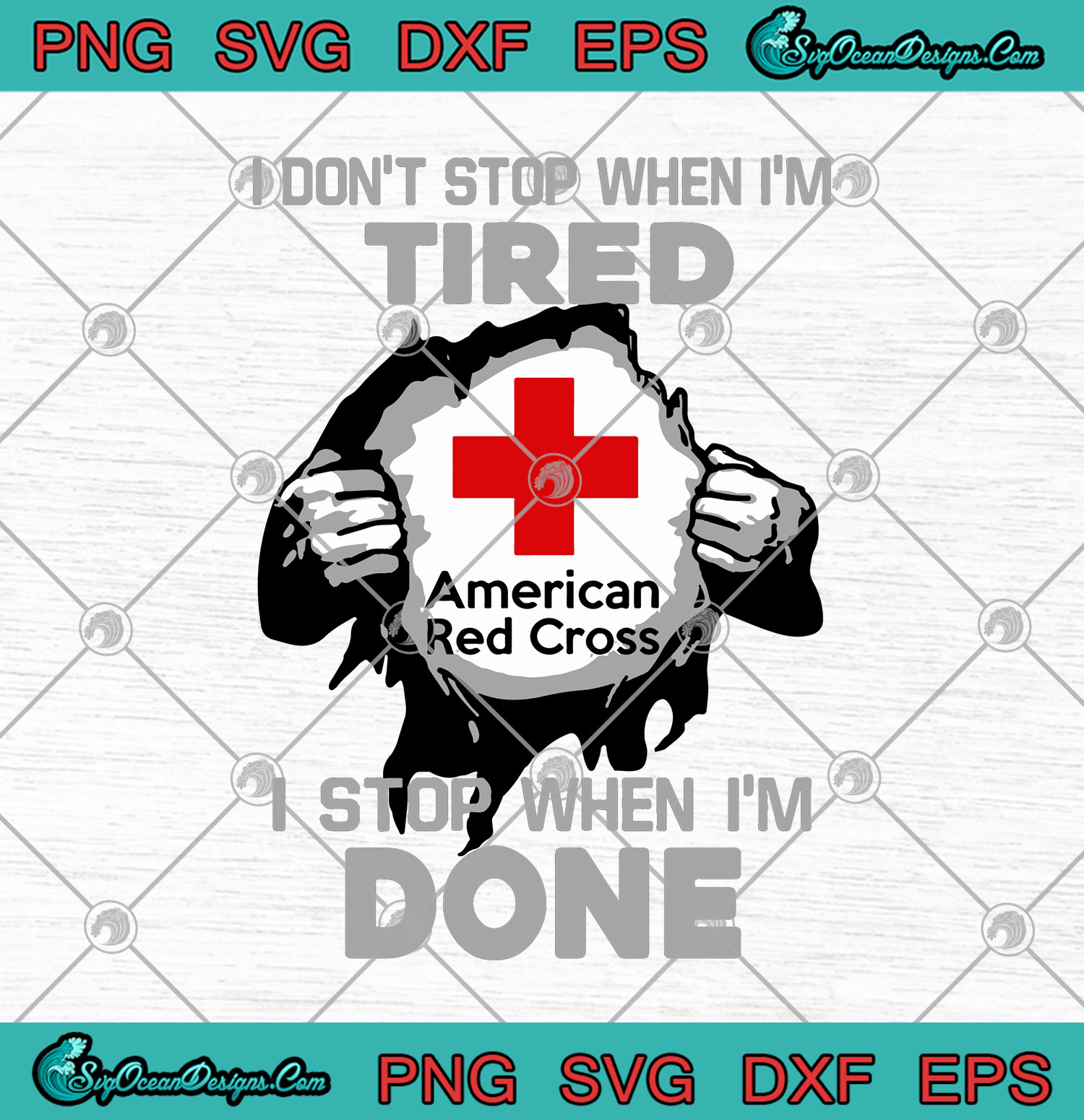 American Red Cross I Don T Stop When I M Tired I M Stop When I M Done Svg Png Dxf Eps Cutting File Cricut Silhouette Art Designs Digital Download