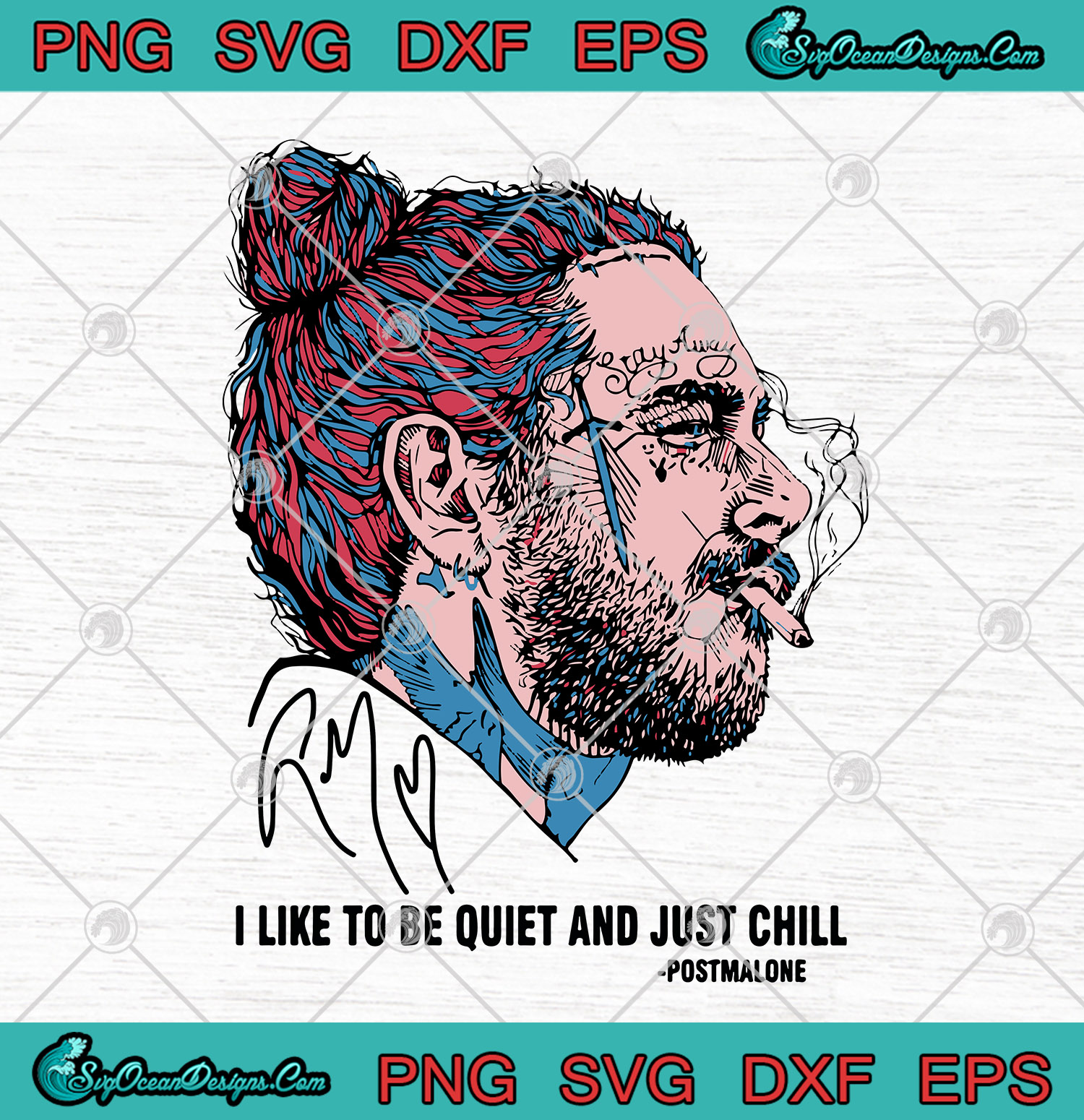 Post Malone Smoking I Like To Be Quiet And Just Chill Svg Png Dxf Eps Post Malone Svg Png Cutting File Cricut Silhouette Art Designs Digital Download