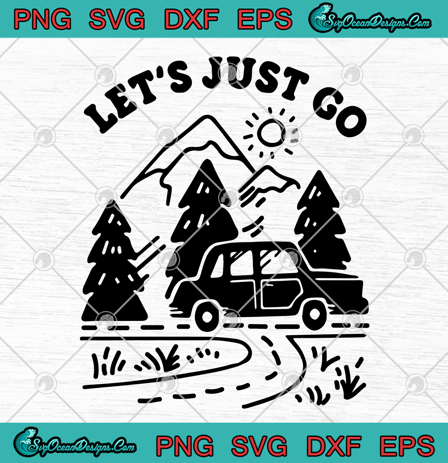 Let S Just Go Svg Png Eps Dxf Camping Mountain Svg Png Cutting File Cricut Silhouette Art Designs Digital Download