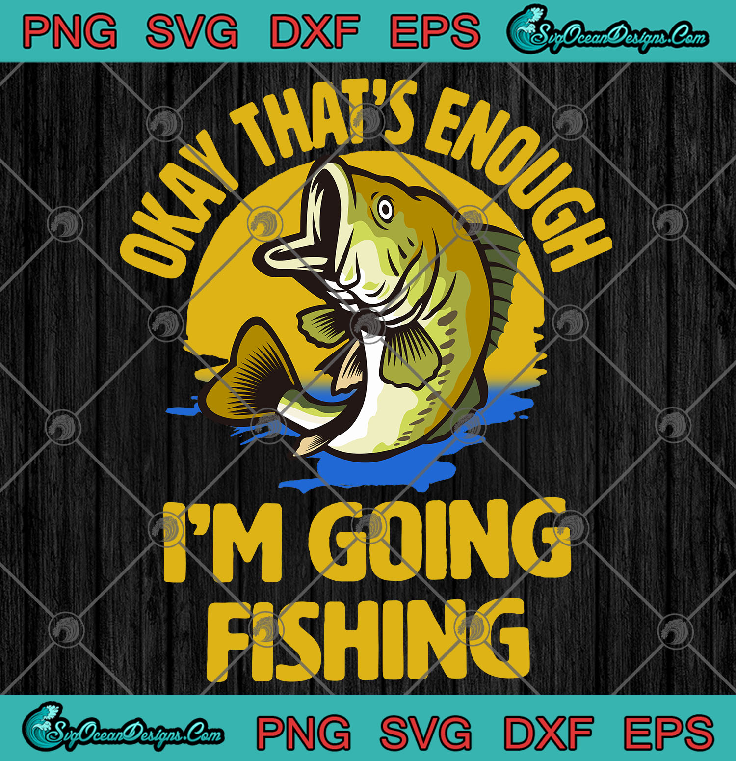 Okay That S Enough I M Going Fishing Svg Png Eps Dxf Fishing 2020 Cutting File Designs Digital Download