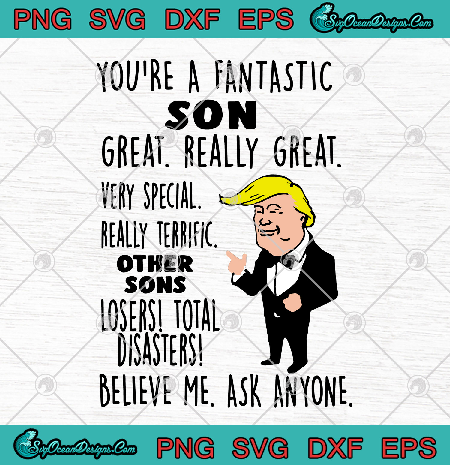 Donald Trump You Re A Fantastic Son Great Really Great Very Special Really Terrific Other Sons Svg Png Eps Dxf Cutting File Cricut Silhouette Art Designs Digital Download