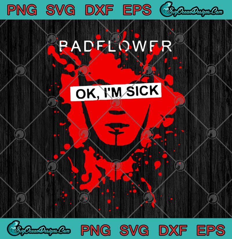 Badflower Ok I M Sick Anniversary 2020 Svg Png Eps Dxf Badflower Svg Cutting File Cricut File Silhouette Art Designs Digital Download