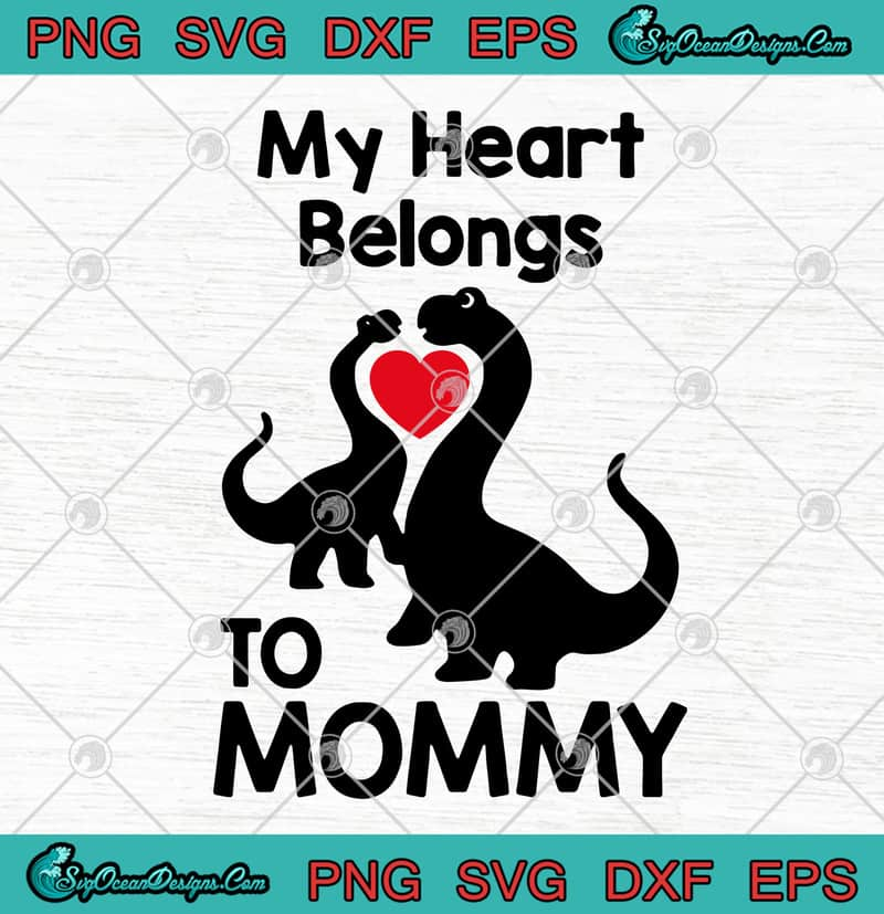 Cute T Rex My Heart Belongs To Mommy Svg Png Eps Dxf Happy Mother S Day Love Dinosaur Cutting File Designs Digital Download