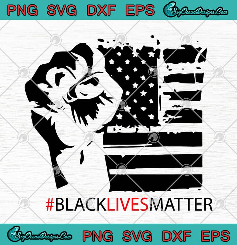 Black Lives Matter Hand American Flag Svg Png Eps Dxf Black Lives Matter Svg Cricut File Silhouette Art Designs Digital Download
