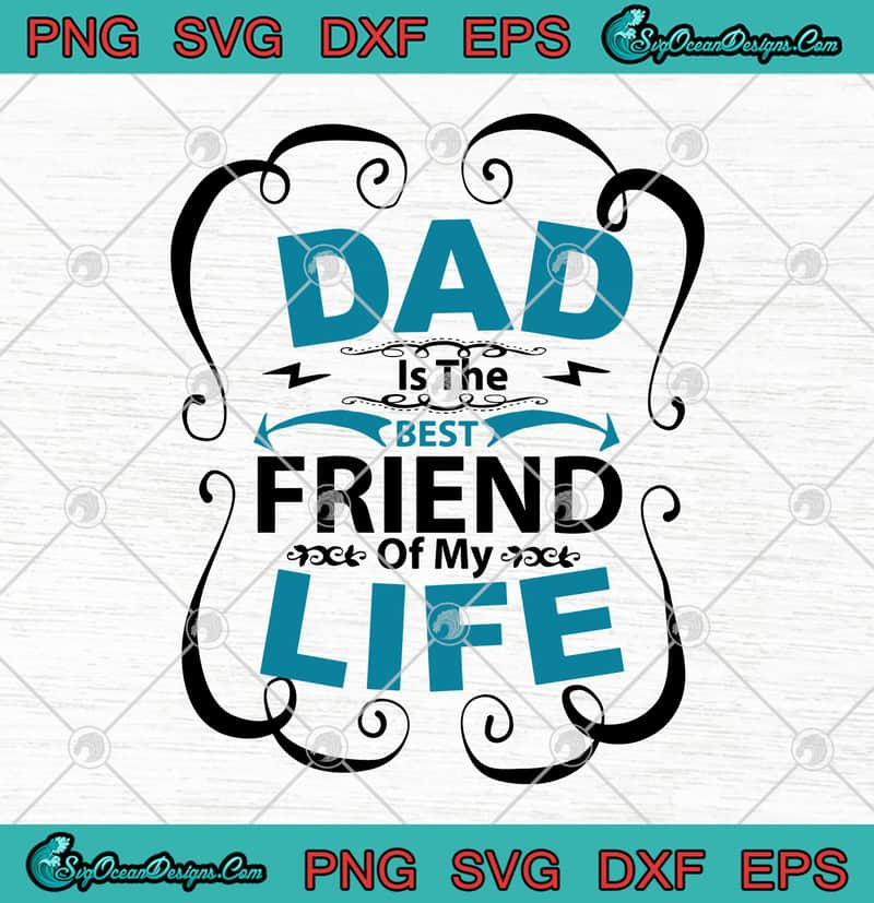 Dad Is The Best Friend Of My Life Happy Father S Day Svg Png Eps Dxf Dad Best Friend Svg Cricut File Silhouette Art Designs Digital Download