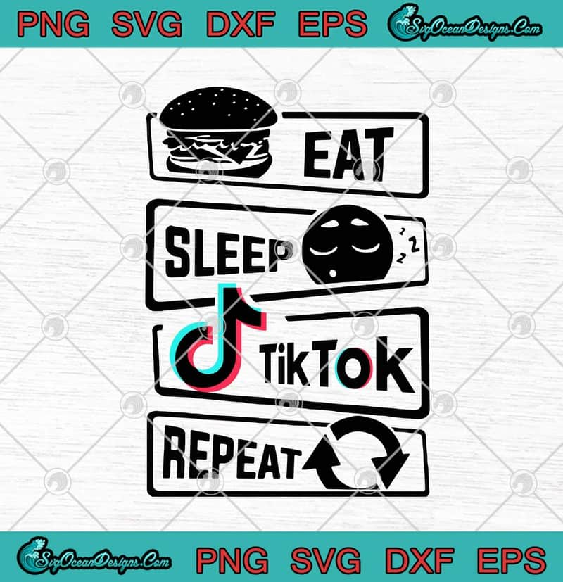 Eat Sleep Tiktok Repeat Svg Png Eps Dxf Tiktok Svg Cricut File Silhouette Art Designs Digital Download