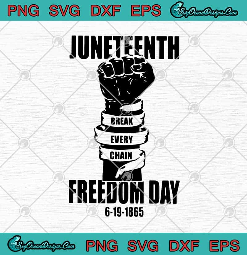 Black Hand Juneteenth Break Every Chain Freedom Day 6 19 1865 Svg Png Eps Dxf Freedom Day Svg Cricut File Silhouette Art Designs Digital Download