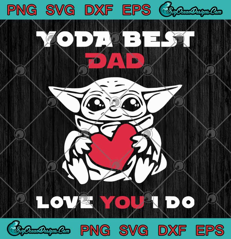 Free #1 father's day card svg. Star Wars Baby Yoda Hug Heart Yoda Best Dad Love You I Do Svg Png Eps Dxf Father S Day Svg Cricut File Silhouette Art Designs Digital Download SVG, PNG, EPS, DXF File