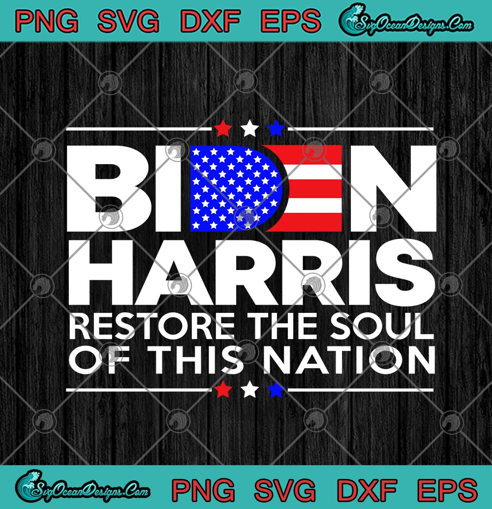 Biden Harris Restore The Soul Of This Nation American Flag Svg Png Eps Dxf Joe Biden Kamala Harris Usa Cricut File Designs Digital Download