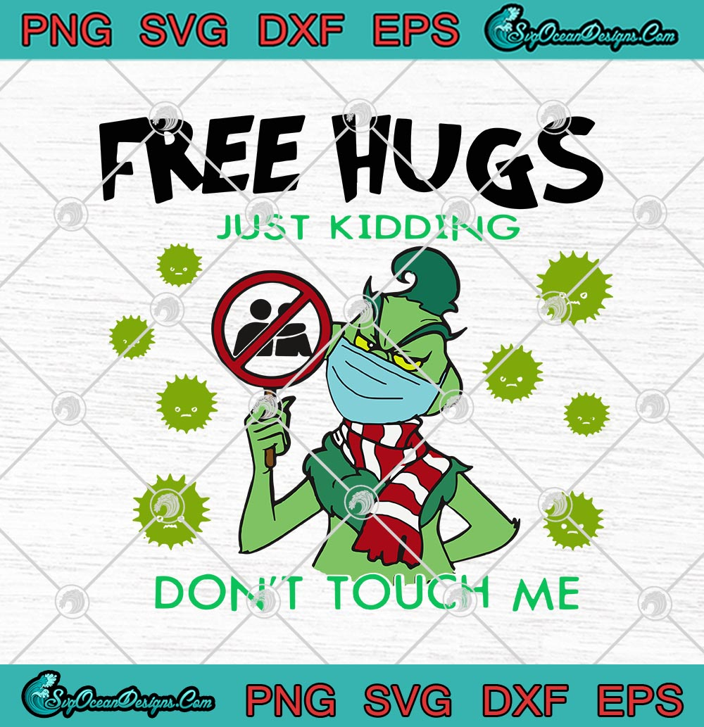 Grinch Mask Free Hugs Just Kidding Don T Touch Me Coronavirus Covid 19 Svg Png Eps Dxf Cricut File Silhouette Art Designs Digital Download