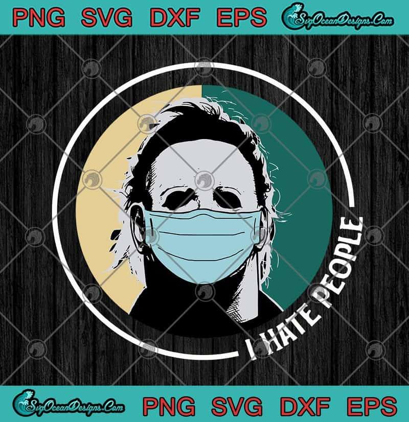Halloween Michael Myers Face Mask I Hate People Coronavirus Covid 19 Svg Png Eps Dxf Cricut File Silhouette Art Designs Digital Download