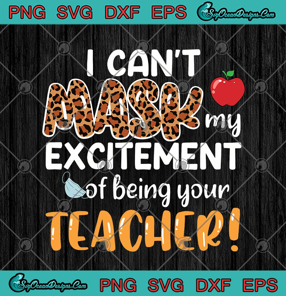 I Can T Mask My Excitement Of Being Your Teacher Leopard Svg Png Eps Dxf Funny Teacher Cricut File Silhouette Art Designs Digital Download