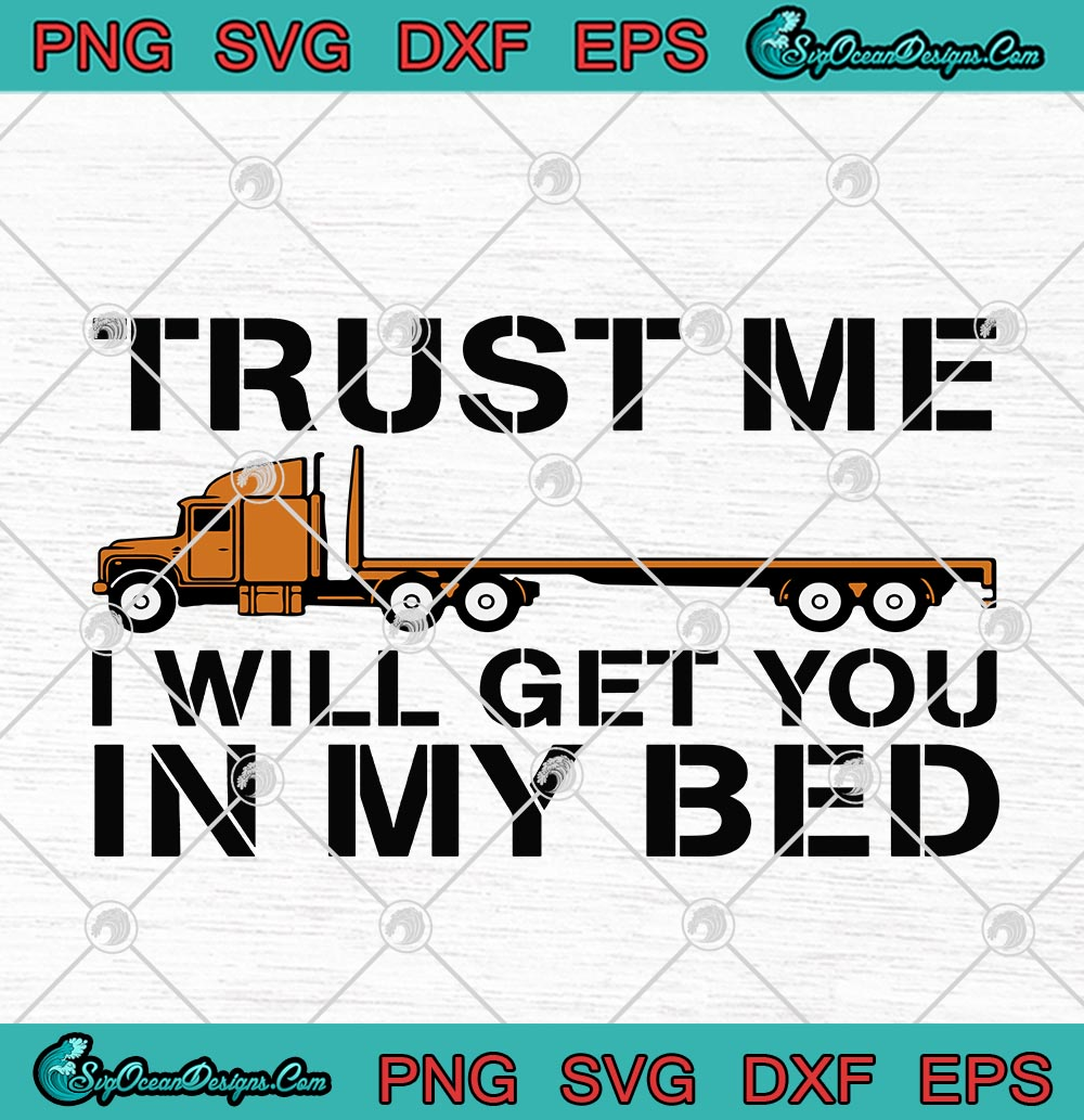 Tow Truck Trust Me I Will Get You In My Bed Svg Png Eps Dxf Funny Flatbed Truck Cricut File Silhouette Art Designs Digital Download