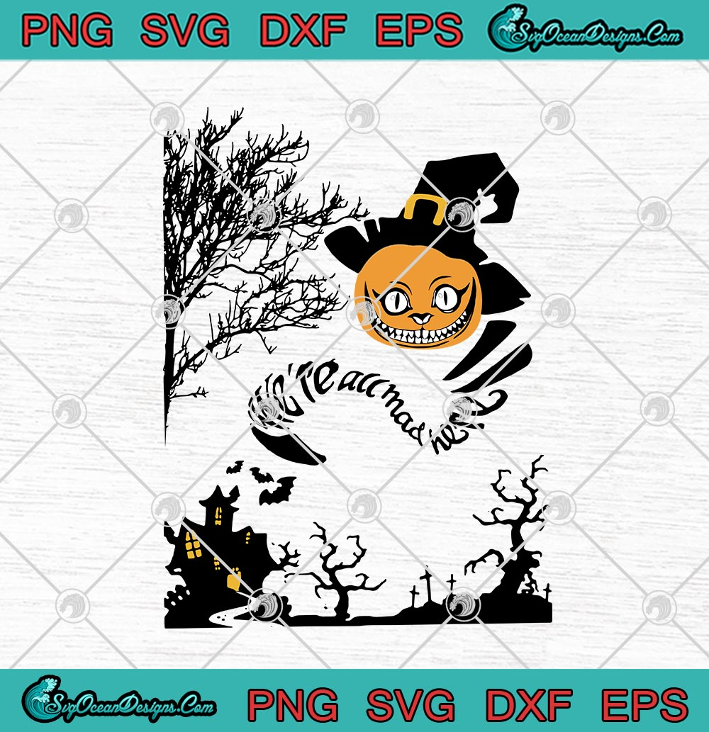 We Re All Mad Here Cat Pumpkin Witch Funny Halloween Svg Png Eps Dxf Cheshire Kitten Cricut File Silhouette Art Designs Digital Download