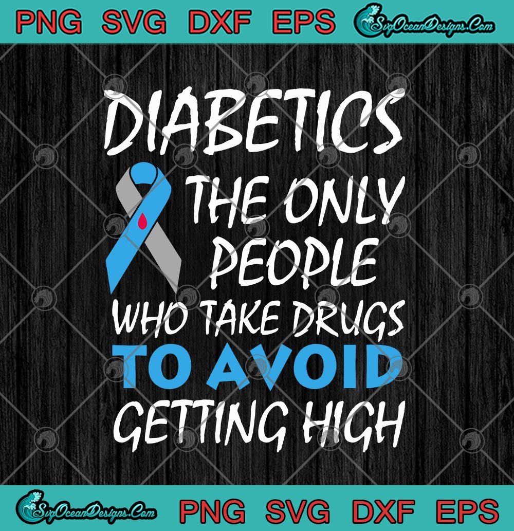 Diabetics The Only People Who Take Drugs To Avoid Getting High Svg Png Eps Dxf Cricut File Silhouette Art Designs Digital Download