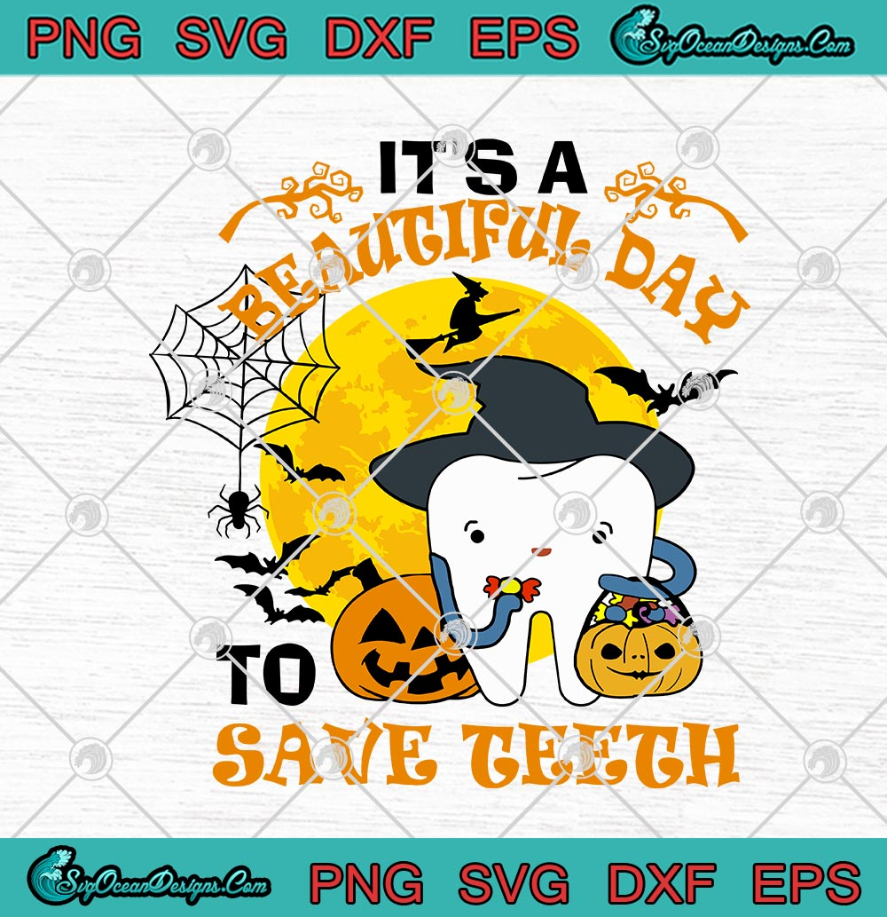 It S A Beautiful Day To Save Teeth Funny Pumpkin Tooth Witch Halloween Svg Png Eps Dxf Cricut File Silhouette Art Designs Digital Download