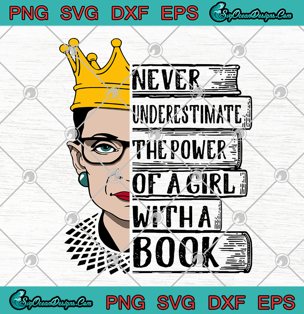 Never Underestimate The Power Of A Girl With Book Rbg Ruth Bader Ginsburg Svg Png Eps Dxf Cricut File Silhouette Art Designs Digital Download