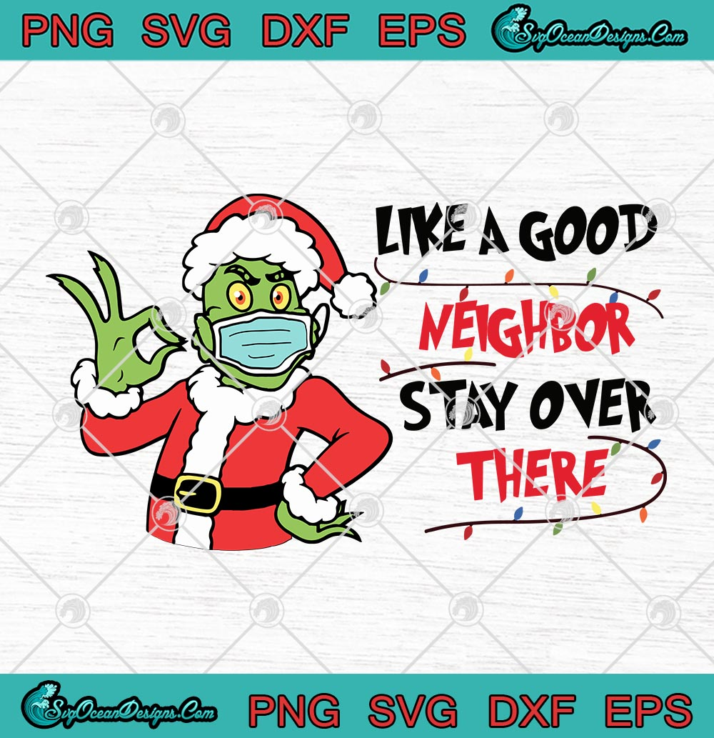 Grinch Santa Hat Mask Like A Good Neighbor Stay Over There Quarantine Christmas Svg Png Eps Dxf Cricut File Silhouette Art Designs Digital Download