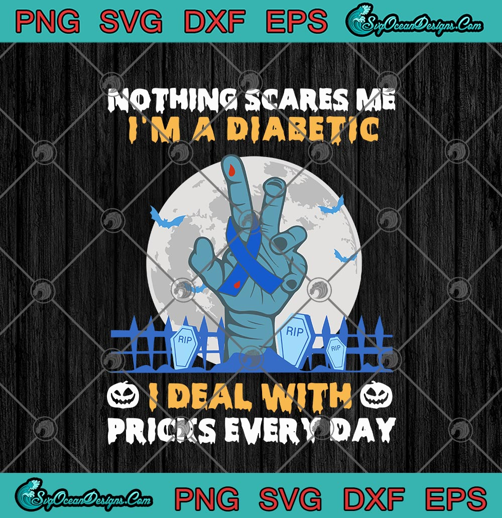 Nothing Scares Me I M A Diabetic I Deal With Pricks Every Day Svg Png Eps Dxf Diabetes Awareness Cricut File Silhouette Art Designs Digital Download
