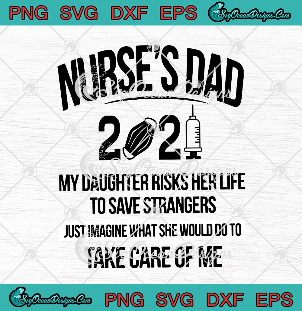 Nurses Dad 2021 My Daughter Risks Her Life To Save